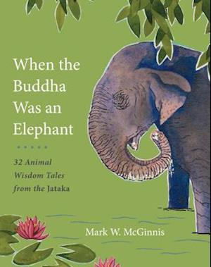 When the Buddha Was an Elephant af Mark W. McGinnis