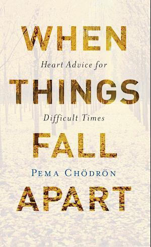 When Things Fall Apart af Pema Chodron