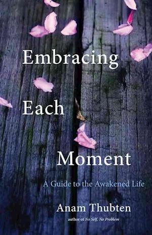 Embracing Each Moment af Anam Thubten