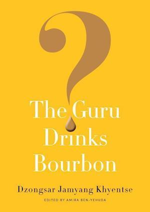 The Guru Drinks Bourbon? af Dzongsar Jamyang Khyentse