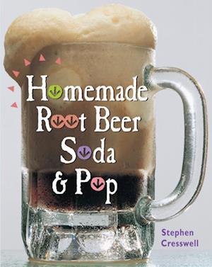 Homemade Root Beer, Soda & Pop af Stephen Cresswell