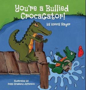 Bog, hardback You're a Bullied Crocagator af Kenny Rager