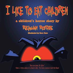 I Like to Eat Children af Reagan Rothe
