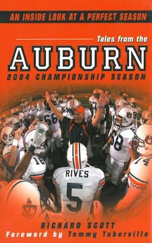Tales From The Auburn 2004 Championship Season: An Inside look at a Perfect Season af Richard Scott