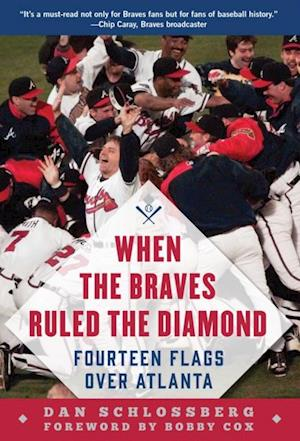 When the Braves Ruled the Diamond af Dan Schlossberg