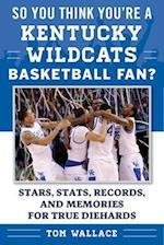 So You Think You're a Kentucky Wildcats Basketball Fan? (So You Think Youre a Team Fan)
