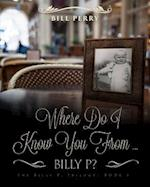 Where Do I Know You from Billy P? af Bill Perry