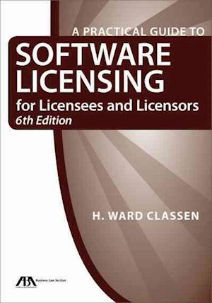 A Practical Guide to Software Licensing for Licensees and Licensors [With CDROM] af H. Ward Classen
