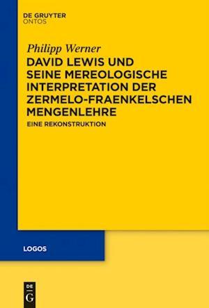David Lewis und seine mereologische Interpretation der Zermelo-Fraenkelschen Mengenlehre af Philipp Werner