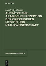 Aufsatze Zur Arabischen Rezeption Der Griechischen Medizin Und Naturwissenschaft (Scientia Graeco-arabica, nr. 15)