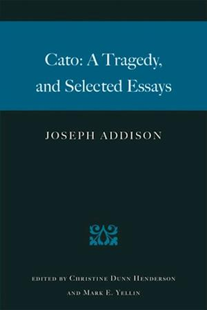 Cato: A Tragedy and Selected Essays af Joseph Addison