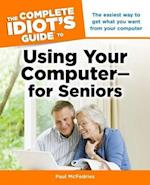 The Complete Idiot's Guide to Using Your Computer--for Seniors (Complete Idiot's Guide to)