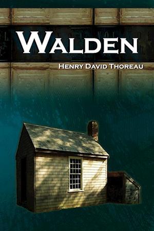 Walden - Life in the Woods - The Transcendentalist Masterpiece af Henry David Thoreau