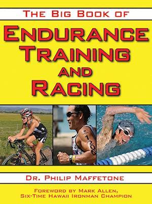 The Big Book of Endurance Training and Racing af Philip Maffetone, Mark Allen