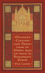 Manners, Customs, and Dress During the Middle Ages and During the Renaissance Period af Paul Lacroix