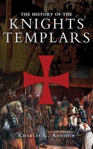 The History of the Knights Templars af Charles Greenstreet Addison
