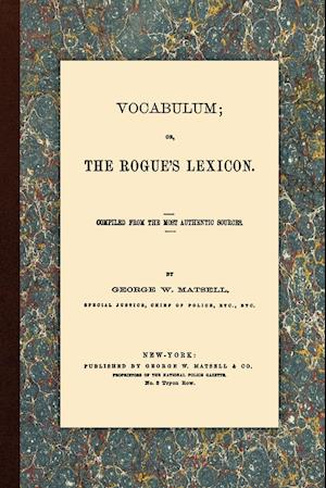 Vocabulum, Or, the Rogue's Lexicon. Compiled from the Most Authentic Sources. af George W. Matsell