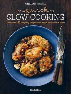 Williams-sonoma Quick Slow Cooking af Kim Laidlaw