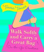 Walk Softly and Carry a Great Bag af Teresa Tomeo