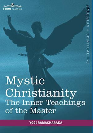 Mystic Christianity af Yogi Ramacharaka
