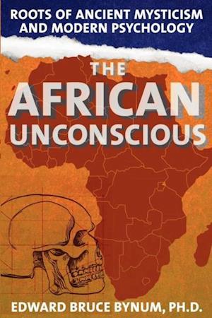 African Unconscious af Edward Bruce Bynum
