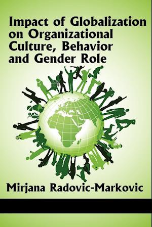 Impact of Globalization on Organizational Culture, Behavior, and Gender Roles af Mirjana Radovic-Markovic
