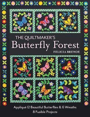 The Quiltmaker's Butterfly Forest af Felicia T. Brenoe