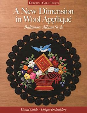 A New Dimension in Wool Appliqué, Baltimore Album Style af Deborah Gale Tirico