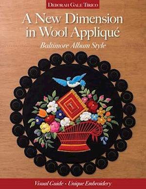New Dimension in Wool Applique - Baltimore Album Style af Deborah Gale Tirico