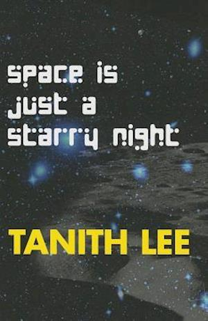 Space Is Just a Starry Night af Tanith Lee