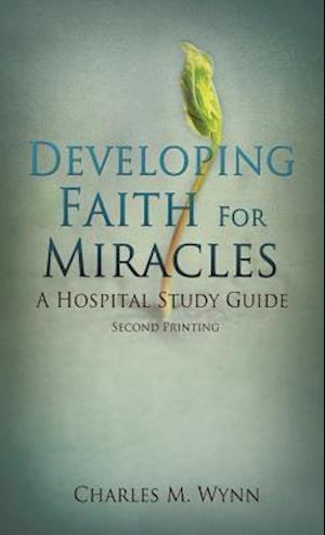 Developing Faith for Miracles af Charles M. Wynn