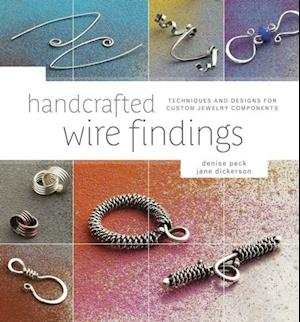 Handcrafted Wire Findings af Denise Peck, Jane Dickerson