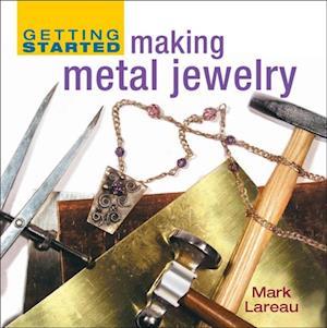 Getting Started Making Metal Jewelry af Mark Lareau