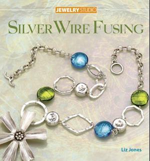 Jewelry Studio: Silver Wire Fusing af Liz Jones