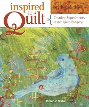 Inspired to Quilt af Melanie Testa