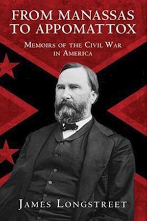 From Manassas to Appomattox af James Longstreet