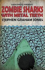 Zombie Sharks With Metal Teeth af Stephen Graham Jones