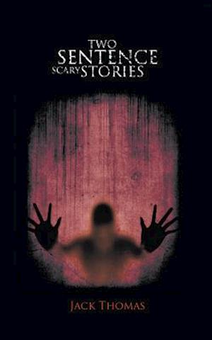 Two Sentence Scary Stories af Jack Thomas