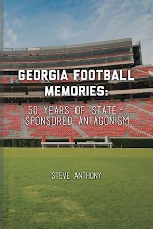 Bog, paperback Georgia Football Memories - 50 Years of State-Sponsored Antagonism af Steve Anthony