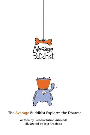 The Average Buddhist Explores the Dharma af Barbara Wilson Arboleda
