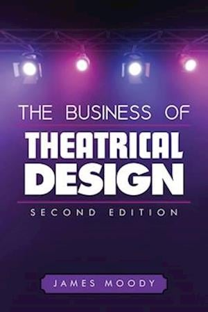 The Business of Theatrical Design af James Moody