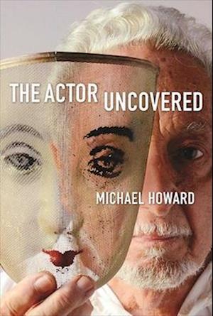 Bog, hardback The Actor Uncovered af Michael Howard
