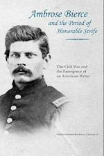 Ambrose Bierce and the Period of Honorable Strife