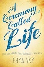 A Ceremony Called Life