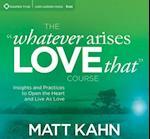 The Whatever Arises, Love That Course af Matt Kahn