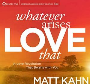 Whatever Arises, Love That af Matt Kahn