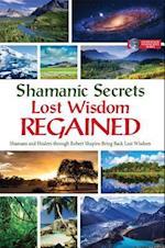 Shamanic Secrets Lost Wisdom Regained (Shamanic Secrets, nr. 4)