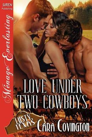 Love Under Two Cowboys [Lusty, Texas 10] (Siren Publishing Menage Everlasting) af Cara Covington