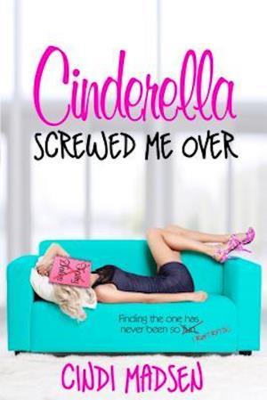 Cinderella Screwed Me Over af Cindi Madsen