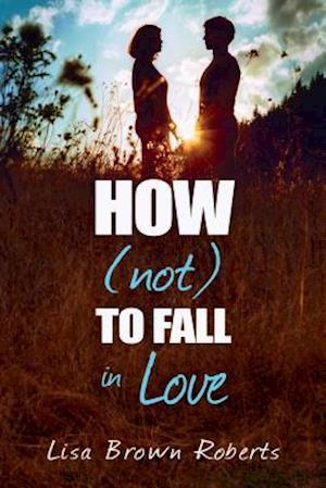 How Not to Fall in Love af Lisa Brown Roberts